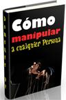 Ebook sobre Como manipular a cualquier persona