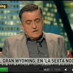 El Gran Wyoming habla claro en laSexta Noche